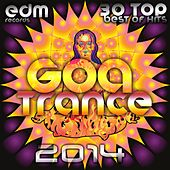 Goa Trance 2014 - 30 Top Best of Hits, Progressive House, Acid Techno, Psychedelic Electronic Dance by Various Artists