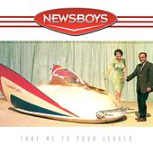 Play & Download Take Me To Your Leader by Newsboys | Napster