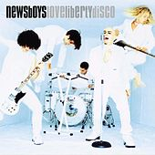 Play & Download Love Liberty Disco by Newsboys | Napster