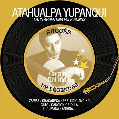 Play & Download Camino del Indio (Succès de Légende - Latin Argentina Folk Songs - Remastered) by Atahualpa Yupanqui | Napster