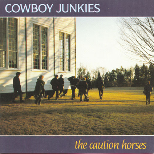 The Caution Horses by Cowboy Junkies