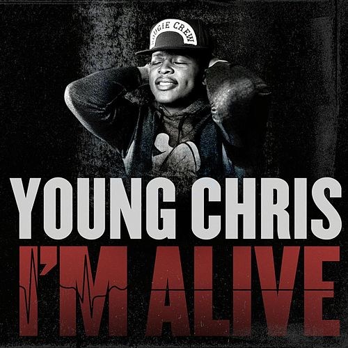 I'm Alive by Young Chris