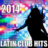Latin Club Hits 2014 (Latino Electro, Kuduro, Reggaeton, Cubaton, Salsa, Bachata, Cumbia, Mambo, Merengue Electronico) by Various Artists