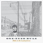 Play & Download Hobo In the Land of Love by One-Eyed Mule | Napster