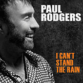 Play & Download I Can't Stand The Rain by Paul Rodgers | Napster