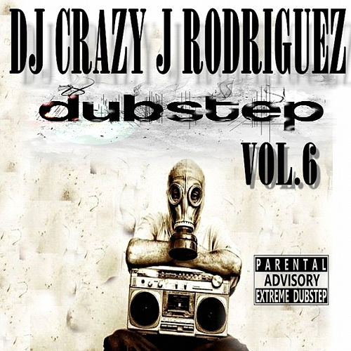 Dubstep, Vol. 6 by DJ Crazy J Rodriguez