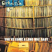 Play & Download You've Come A Long Way, Baby by Fatboy Slim | Napster