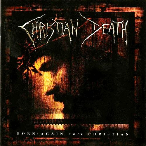 Born Again Anit-Christian by Christian Death