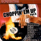 Play & Download Choppin Em up Part 6 by Michael