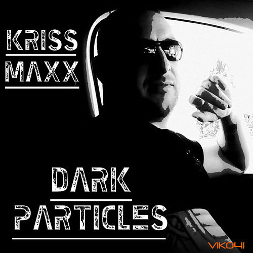 Play & Download Dark Particles by Kriss Maxx | Napster