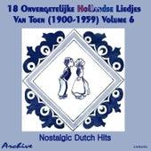 Play & Download 18 Onvergetelijke Hollandse Liedjes Van Toen (Nostalgic Dutch Hits) Volume 6 by Various Artists | Napster