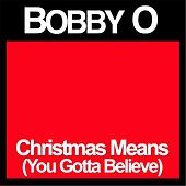 Play & Download Christmas Means (You Gotta Believe) by Bobby O | Napster