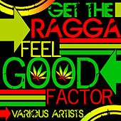 Play & Download Get the Ragga Feel Good Factor by Various Artists | Napster