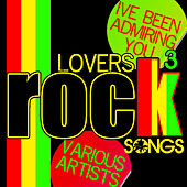 Play & Download Lovers Rock Songs, Vol. 3: I've Been Admiring You by Various Artists | Napster