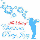 The Best of Christmas Party Jazz, Classics by Glen Miller, Ella Fitzgerald, Mel Torme & More! by Various Artists