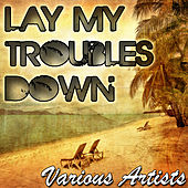 Play & Download Lay My Troubles Down by Various Artists | Napster