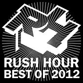 Play & Download Rush Hour Recordings - Best of 2012 by Various Artists | Napster