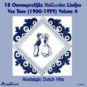 Play & Download 18 Onvergetelijke Hollandse Liedjes Van Toen (Nostalgic Dutch Hits) Volume 4 by Various Artists | Napster