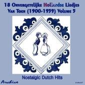 Play & Download 18 Onvergetelijke Hollandse Liedjes Van Toen (Nostalgic Dutch Hits) Volume 5 by Various Artists | Napster