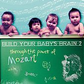 Build Your Baby's Brain II:  Through the Power of Mozart by Various Artists