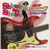 Shiverin' and Shakin' Hop Rockers & Sleazy Instros, Pt. One: 1958-1965 by Various Artists
