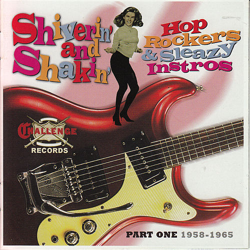 Play & Download Shiverin' and Shakin' Hop Rockers & Sleazy Instros, Pt. One: 1958-1965 by Various Artists | Napster