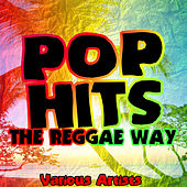 Pop Hits the Reggae Way by Various Artists