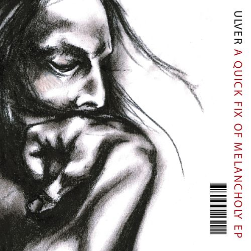 Play & Download A Quick Fix Of Melancholy EP by Ulver | Napster