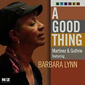 A Good Thing (feat. Barbara Lynn) by Martinez & Guthrie