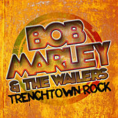 Play & Download Trenchtown Rock by Bob Marley | Napster