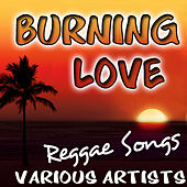 Play & Download Burning Love: Reggae Songs by Various Artists | Napster