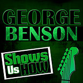 George Benson Shows Us How (Live) by George Benson