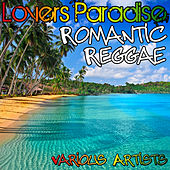 Play & Download Lovers Paradise: Romantic Reggae by Various Artists | Napster