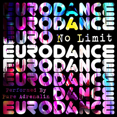 Play & Download No Limit Eurodance by Pure Adrenalin | Napster
