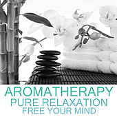 Aromatherapy: Pure Relaxation by Free Your Mind