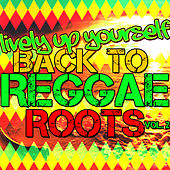 Play & Download Lively up Yourself: Back to Reggae Roots, Vol. 2 by Various Artists | Napster