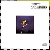 Play & Download The Trouble With Normal by Bruce Cockburn | Napster