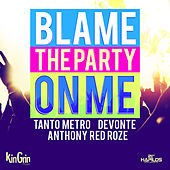 Blame the Party On Me (feat. Anthony Red Roze) - Single by Tanto Metro & Devonte
