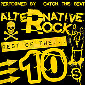 Play & Download Alternative Rock: Best of the 10's by Catch This Beat | Napster