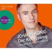 Play & Download Der Königsweg - Triumph der Langeweile (Ungekürzte Fassung) by Johann König | Napster