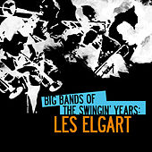 Play & Download Big Bands of the Swingin' Years: Les Elgart by Les Elgart | Napster