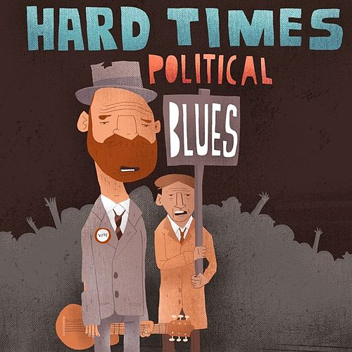 Play & Download Hard Times- Political Blues by Various Artists | Napster