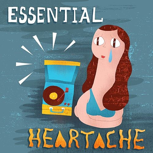 Play & Download Essential Heartache Blues by Various Artists | Napster