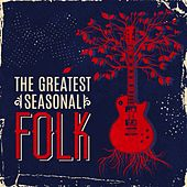 The Greatest Seasonal Folk by Various Artists