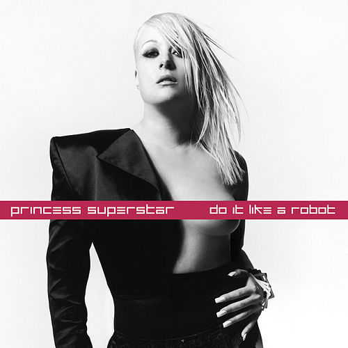 Play & Download Do It Like A Robot by Princess Superstar | Napster