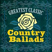 Play & Download Greatest Classic Country Ballads by Various Artists | Napster