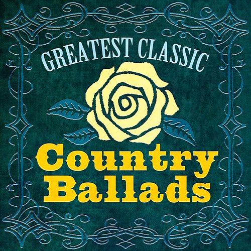 Greatest Classic Country Ballads by Various Artists