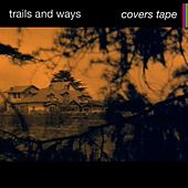 Play & Download Covers Tape by Trails and Ways | Napster