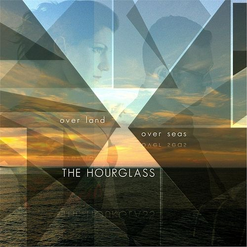 Over Land, Over Seas by Hour Glass