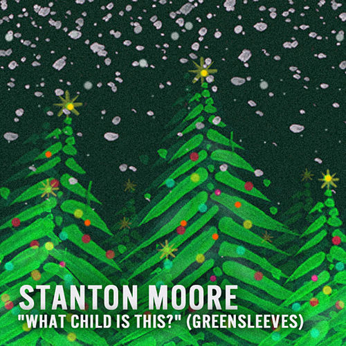 Play & Download What Child Is This? (Greensleeves) by Stanton Moore | Napster